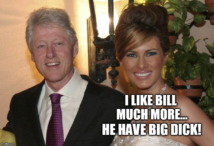 I LIKE BILL MUCH MORE... HE HAVE BIG DICK! | made w/ Imgflip meme maker