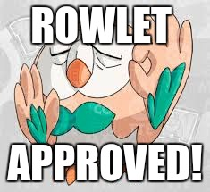 ROWLET APPROVED! | made w/ Imgflip meme maker