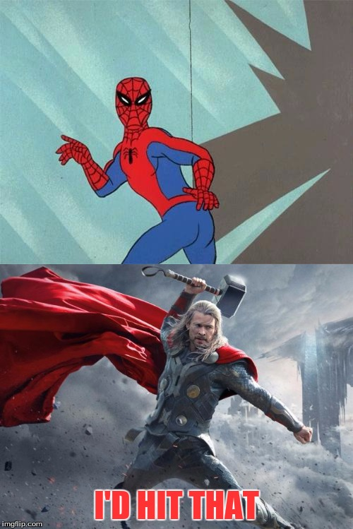 Other not so cool Thor pranks | I'D HIT THAT | image tagged in thor,spiderman,id hit that | made w/ Imgflip meme maker
