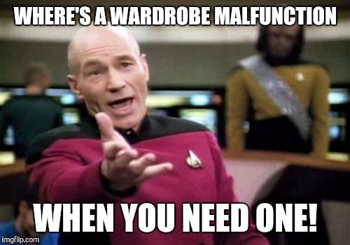 Picard Wtf Meme | WHERE'S A WARDROBE MALFUNCTION WHEN YOU NEED ONE! | image tagged in memes,picard wtf | made w/ Imgflip meme maker