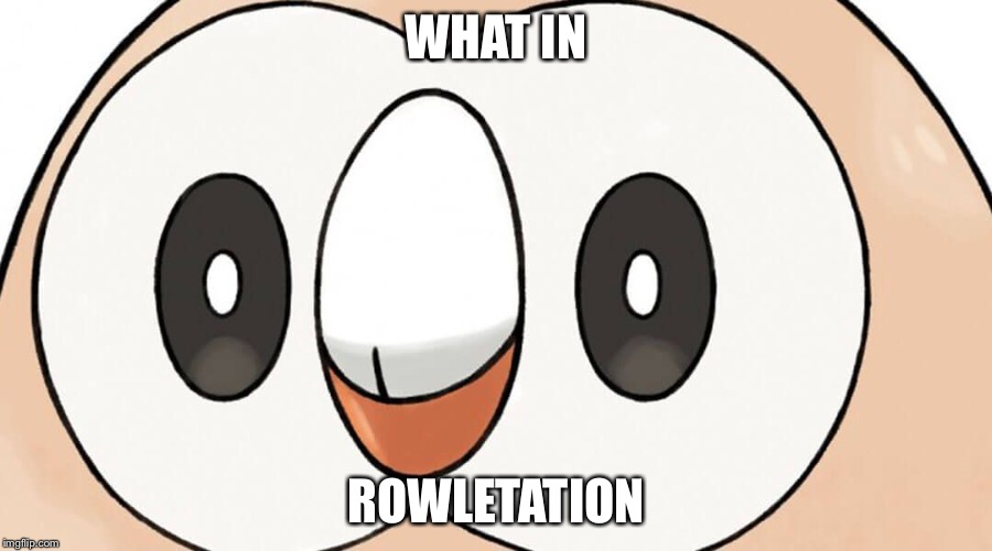 WHAT IN ROWLETATION | made w/ Imgflip meme maker