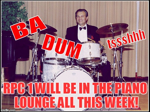 RPC 1 WILL BE IN THE PIANO LOUNGE ALL THIS WEEK! | made w/ Imgflip meme maker
