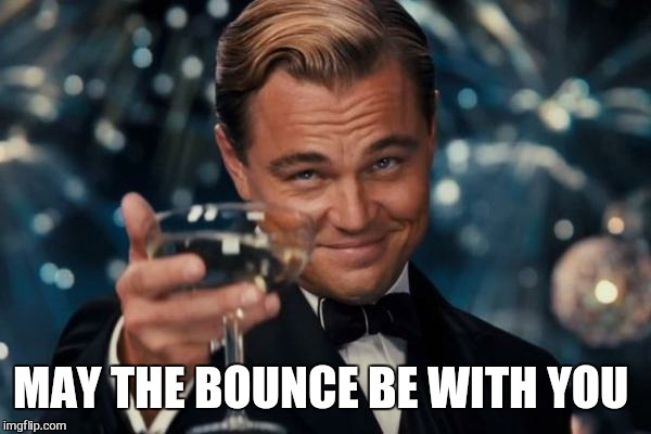 Leonardo Dicaprio Cheers Meme | MAY THE BOUNCE BE WITH YOU | image tagged in memes,leonardo dicaprio cheers | made w/ Imgflip meme maker