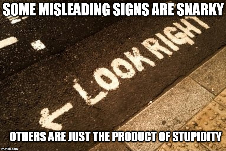 SOME MISLEADING SIGNS ARE SNARKY OTHERS ARE JUST THE PRODUCT OF STUPIDITY | made w/ Imgflip meme maker