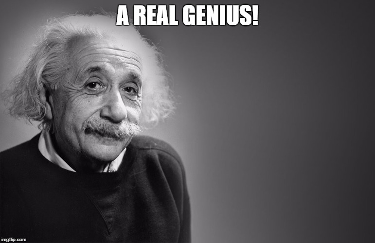A REAL GENIUS! | made w/ Imgflip meme maker
