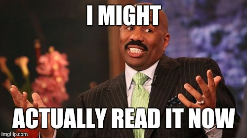 Steve Harvey Meme | I MIGHT ACTUALLY READ IT NOW | image tagged in memes,steve harvey | made w/ Imgflip meme maker