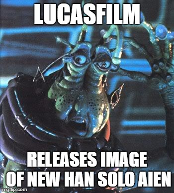 LUCASFILM RELEASES IMAGE OF NEW HAN SOLO AIEN | image tagged in funny | made w/ Imgflip meme maker