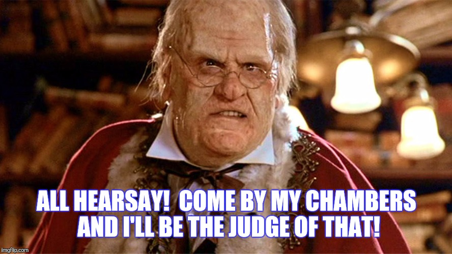 ALL HEARSAY!  COME BY MY CHAMBERS AND I'LL BE THE JUDGE OF THAT! | made w/ Imgflip meme maker