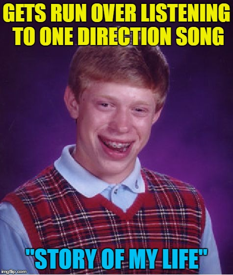 "Bad Luck Brian Meme | GETS RUN OVER LISTENING TO ONE DIRECTION SONG ""STORY OF MY LIFE"" 