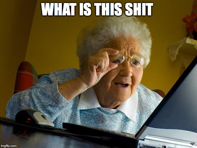 Grandma Finds The Internet Meme | WHAT IS THIS SHIT | image tagged in memes,grandma finds the internet | made w/ Imgflip meme maker