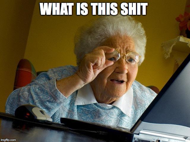 Grandma Finds The Internet Meme - Imgflip