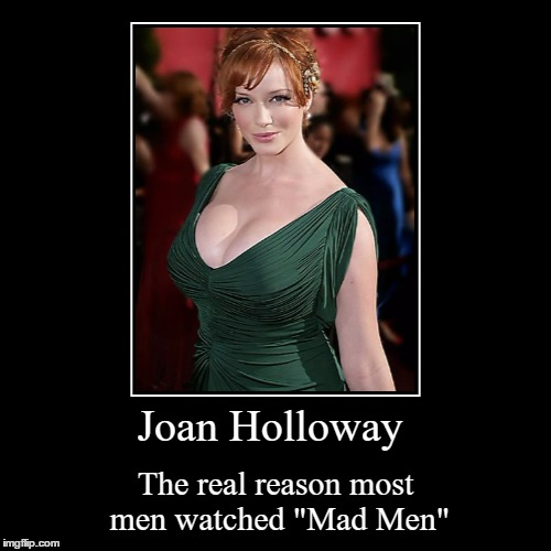 "A little Mad Men reference for Cleavage Week (A .Mushu.thedog Event) | Joan Holloway | The real reason most men watched ""Mad Men"" 