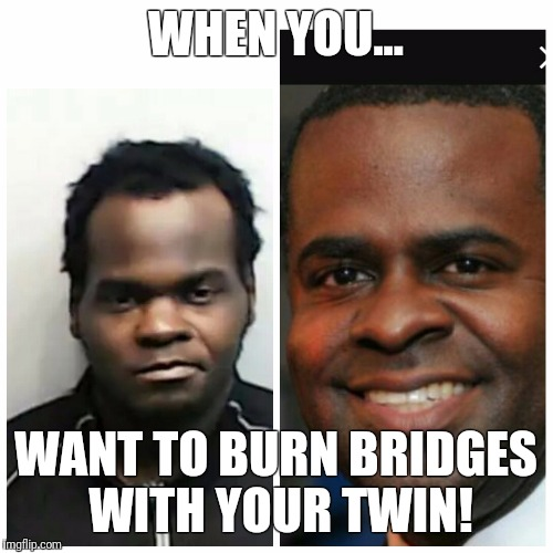 Bridges |  WHEN YOU... WANT TO BURN BRIDGES WITH YOUR TWIN! | image tagged in bridge | made w/ Imgflip meme maker