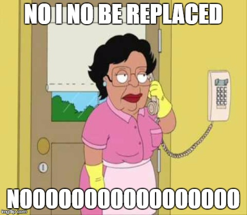 NO I NO BE REPLACED NOOOOOOOOOOOOOOOOO | made w/ Imgflip meme maker