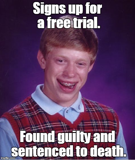 Bad Luck Brian Meme | Signs up for a free trial. Found guilty and sentenced to death. | image tagged in memes,bad luck brian | made w/ Imgflip meme maker