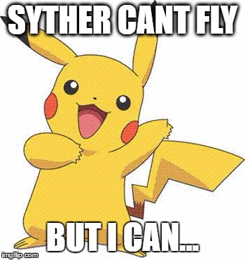 Pokemon | SYTHER CANT FLY BUT I CAN... | image tagged in pokemon | made w/ Imgflip meme maker