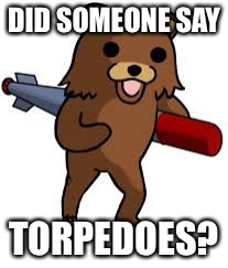 DID SOMEONE SAY TORPEDOES? | made w/ Imgflip meme maker
