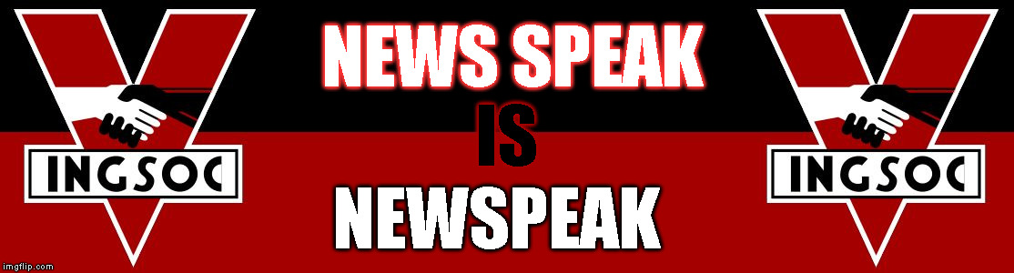 NEWS SPEAK NEWSPEAK IS | image tagged in ingsoc | made w/ Imgflip meme maker