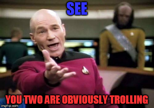 Picard Wtf Meme | SEE YOU TWO ARE OBVIOUSLY TROLLING | image tagged in memes,picard wtf | made w/ Imgflip meme maker