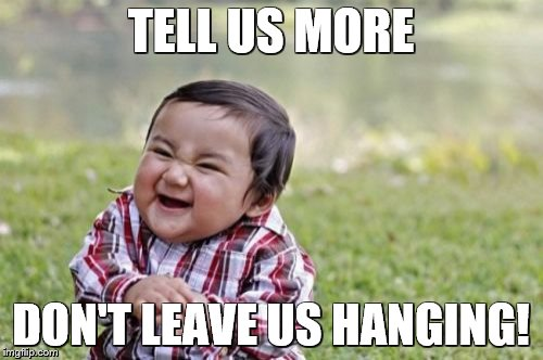 Evil Toddler Meme | TELL US MORE DON'T LEAVE US HANGING! | image tagged in memes,evil toddler | made w/ Imgflip meme maker