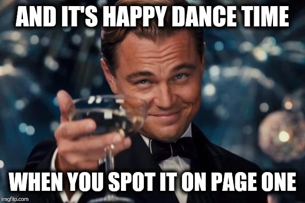 Leonardo Dicaprio Cheers Meme | AND IT'S HAPPY DANCE TIME WHEN YOU SPOT IT ON PAGE ONE | image tagged in memes,leonardo dicaprio cheers | made w/ Imgflip meme maker