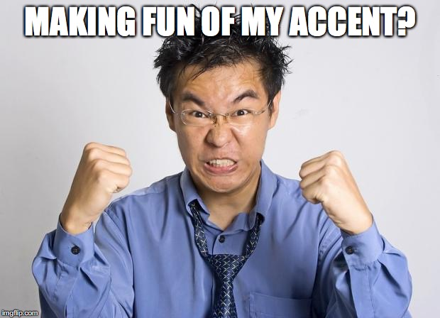 MAKING FUN OF MY ACCENT? | made w/ Imgflip meme maker