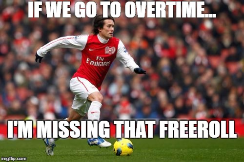 Tomas Rosicky |  IF WE GO TO OVERTIME... I'M MISSING THAT FREEROLL | image tagged in memes,tomas rosicky | made w/ Imgflip meme maker