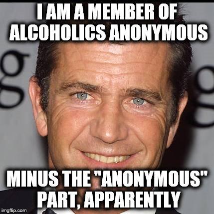 "I AM A MEMBER OF ALCOHOLICS ANONYMOUS MINUS THE ""ANONYMOUS"" PART, APPARENTLY 