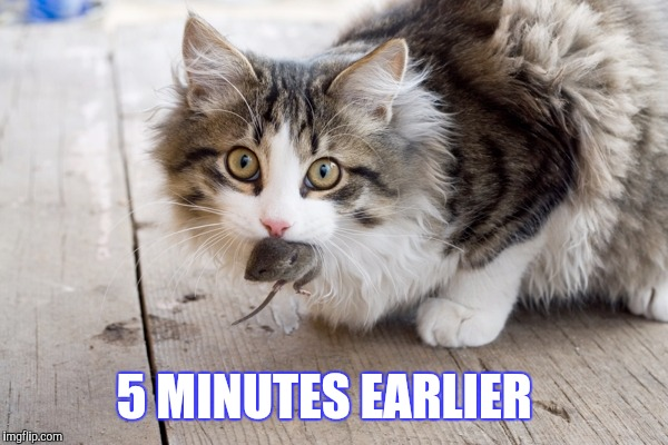 5 MINUTES EARLIER | made w/ Imgflip meme maker