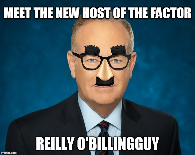 possible replacement for bill o'reilly | MEET THE NEW HOST OF THE FACTOR REILLY O'BILLINGGUY | image tagged in bill o'reilly,memes,fox news,funny meme | made w/ Imgflip meme maker