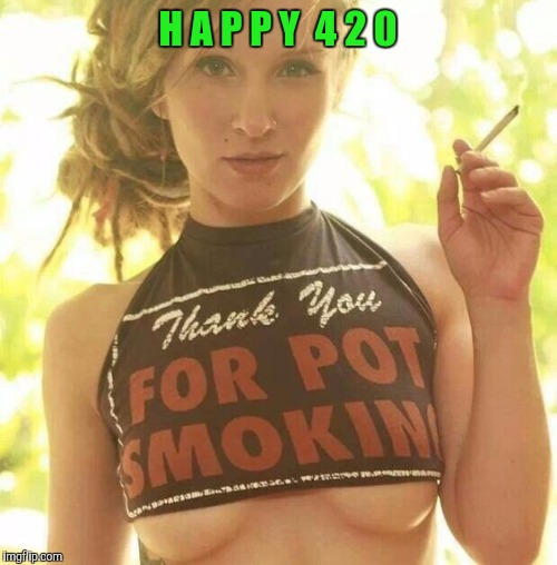 Happy 420! (A cleavage/420 crossover)  | H A P P Y  4 2 0 | image tagged in cleavage week,420 | made w/ Imgflip meme maker