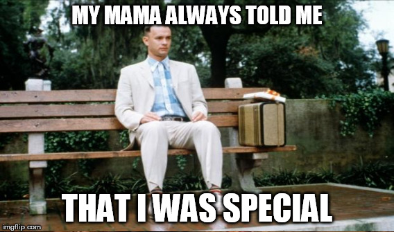 MY MAMA ALWAYS TOLD ME THAT I WAS SPECIAL | made w/ Imgflip meme maker