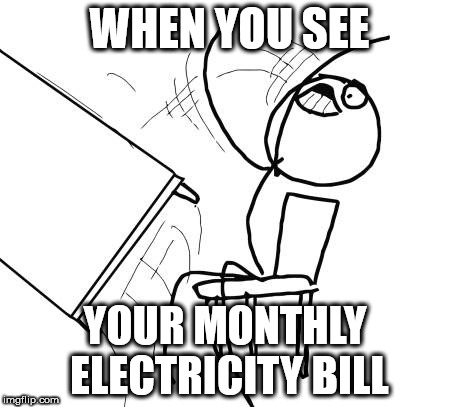 Table Flip Guy Meme | WHEN YOU SEE YOUR MONTHLY ELECTRICITY BILL | image tagged in memes,table flip guy | made w/ Imgflip meme maker
