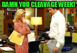 DAMN YOU CLEAVAGE WEEK! | made w/ Imgflip meme maker