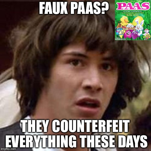Conspiracy Keanu Meme | FAUX PAAS? THEY COUNTERFEIT EVERYTHING THESE DAYS | image tagged in memes,conspiracy keanu | made w/ Imgflip meme maker