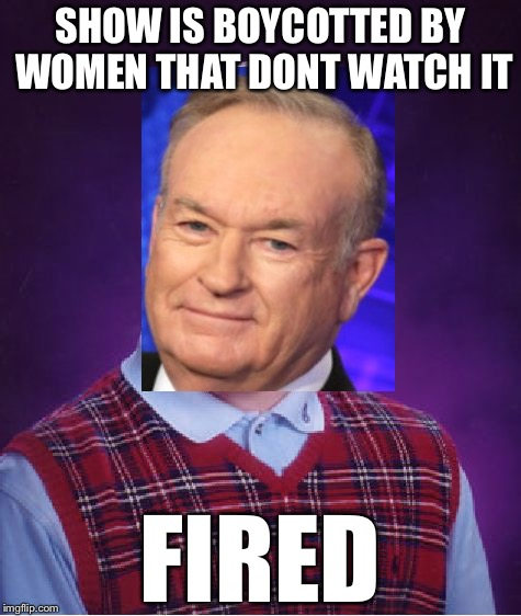 Bad Luck Brian Meme | SHOW IS BOYCOTTED BY WOMEN THAT DONT WATCH IT FIRED | image tagged in memes,bad luck brian | made w/ Imgflip meme maker