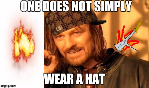 One Does Not Simply Meme | ONE DOES NOT SIMPLY WEAR A HAT | image tagged in memes,one does not simply,scumbag | made w/ Imgflip meme maker