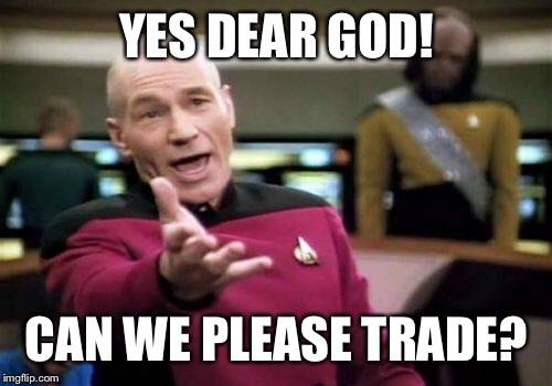 Picard Wtf Meme | YES DEAR GOD! CAN WE PLEASE TRADE? | image tagged in memes,picard wtf | made w/ Imgflip meme maker