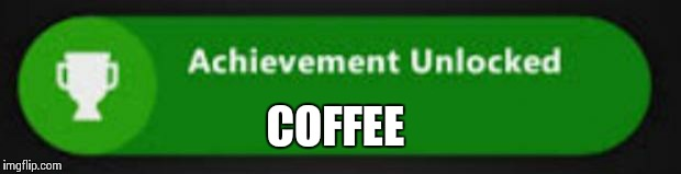 Xbox One achievement  | COFFEE | image tagged in xbox one achievement | made w/ Imgflip meme maker