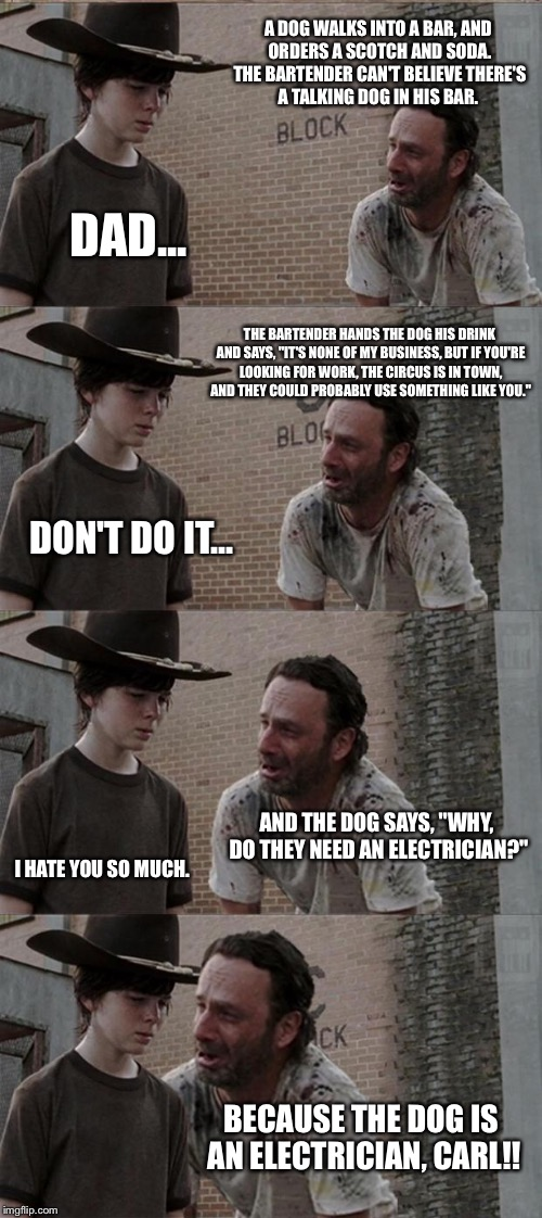 Rick Tells A Dog Joke | A DOG WALKS INTO A BAR, AND ORDERS A SCOTCH AND SODA. THE BARTENDER CAN'T BELIEVE THERE'S A TALKING DOG IN HIS BAR. DAD... THE BARTENDER HAN | image tagged in memes,rick and carl long,rick and carl,corny joke,dog | made w/ Imgflip meme maker