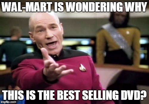 Picard Wtf Meme | WAL-MART IS WONDERING WHY THIS IS THE BEST SELLING DVD? | image tagged in memes,picard wtf | made w/ Imgflip meme maker