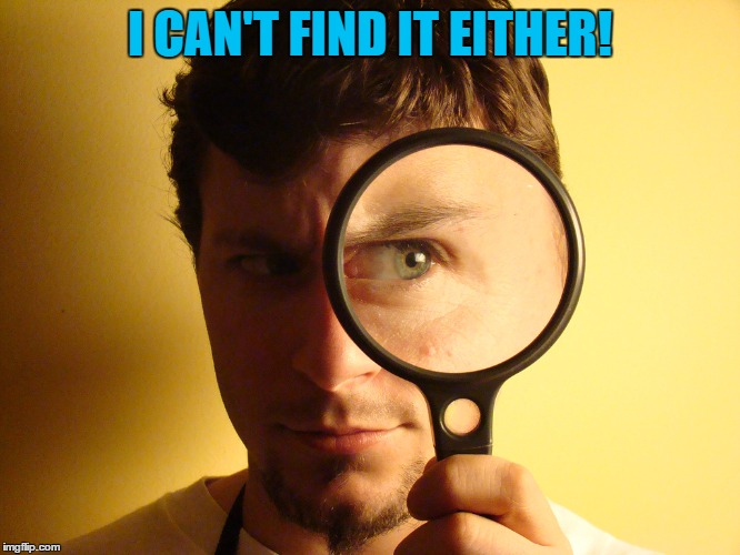I CAN'T FIND IT EITHER! | made w/ Imgflip meme maker