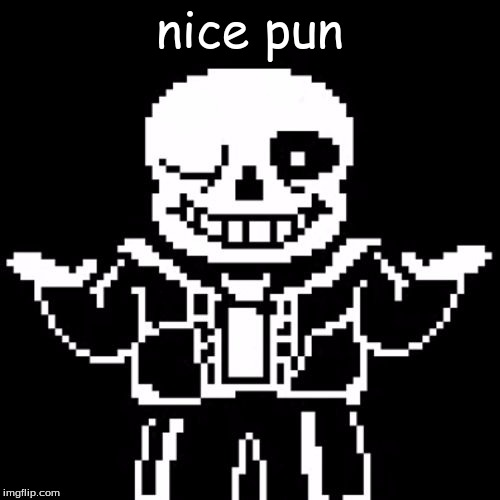 nice pun | made w/ Imgflip meme maker