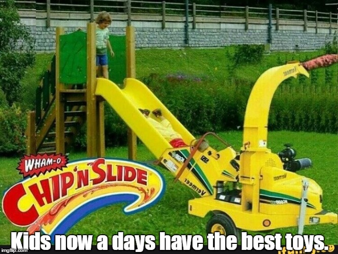Kids now a days have the best toys. | image tagged in chip n wslide | made w/ Imgflip meme maker
