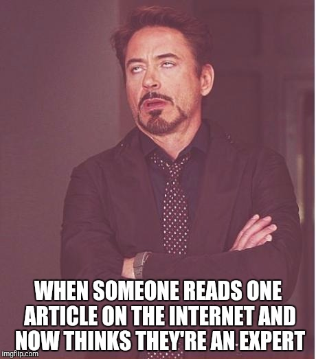 Face You Make Robert Downey Jr Meme | WHEN SOMEONE READS ONE ARTICLE ON THE INTERNET AND NOW THINKS THEY'RE AN EXPERT | image tagged in memes,face you make robert downey jr | made w/ Imgflip meme maker