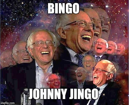Bernie Laff | BINGO JOHNNY JINGO | image tagged in bernie laff | made w/ Imgflip meme maker
