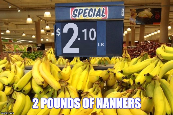 2 POUNDS OF NANNERS | made w/ Imgflip meme maker
