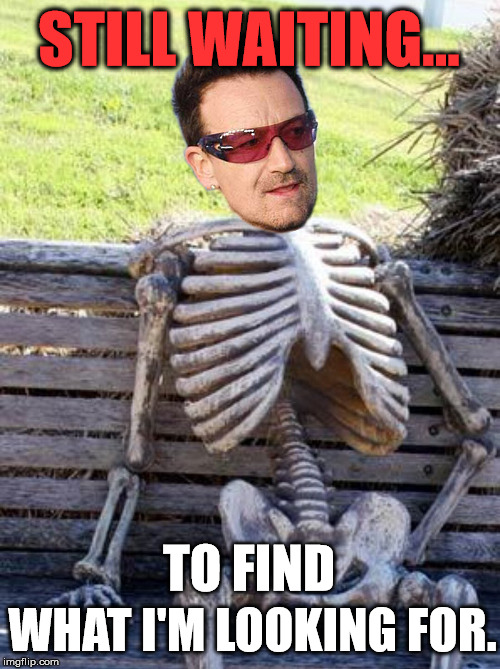 Waiting Skeleton | STILL WAITING... WHAT I'M LOOKING FOR. TO FIND | image tagged in waiting skeleton,still waiting,memes,funny,music,first world problems | made w/ Imgflip meme maker