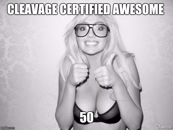 Cleavage week | 50 | image tagged in cleavage week | made w/ Imgflip meme maker