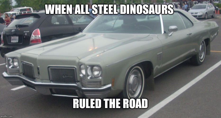 WHEN ALL STEEL DINOSAURS RULED THE ROAD | made w/ Imgflip meme maker